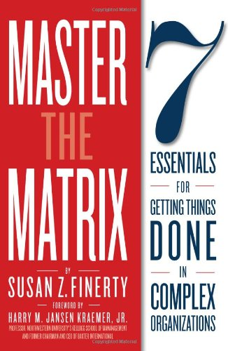 Master the Matrix 7 Essentials for Getting Things Done in Complex Organizations N/A edition cover