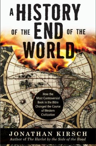 History of the End of the World How the Most Controversial Book in the Bible Changed the Course of Western Civilization  2006 9780060816988 Front Cover