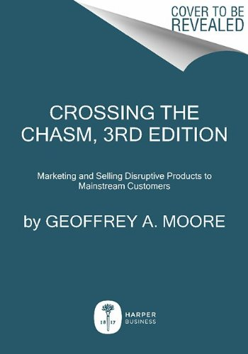 Crossing the Chasm Marketing and Selling Disruptive Products to Mainstream Customers 3rd edition cover
