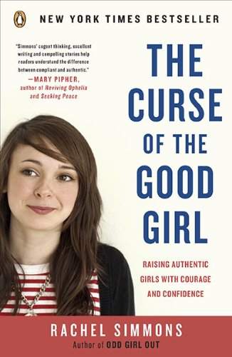 Curse of the Good Girl Raising Authentic Girls with Courage and Confidence N/A edition cover