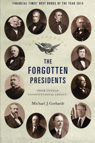 Forgotten Presidents Their Untold Constitutional Legacy  2014 edition cover
