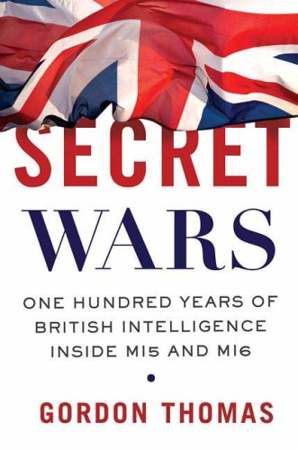 Secret Wars One Hundred Years of British Intelligence Inside MI5 and MI6  2009 9780312379988 Front Cover