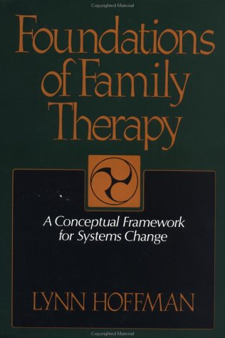 Foundations of Family Therapy A Conceptual Framework for Systems Change N/A edition cover