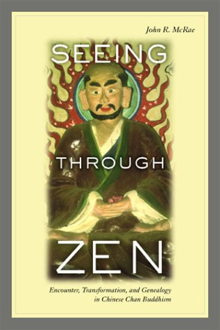 Seeing Through Zen Encounter, Transformation, and Genealogy in Chinese Chan Buddhism  2004 edition cover