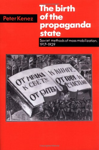 Birth of the Propaganda State Soviet Methods of Mass Mobilization, 1917-1929  1985 edition cover