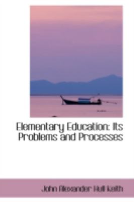 Elementary Education : Its Problems and Processes N/A 9780559864988 Front Cover