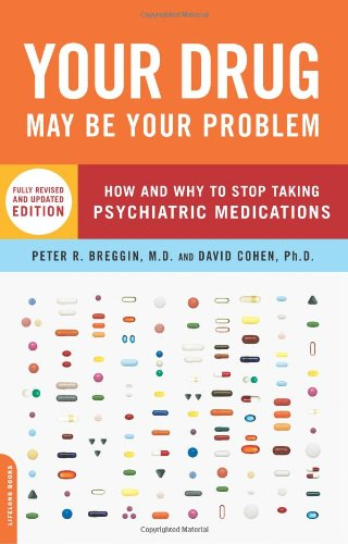 Your Drug May Be Your Problem How and Why to Stop Taking Psychiatric Medications  2007 (Revised) edition cover
