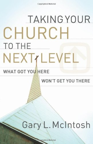 Taking Your Church to the Next Level What Got You Here Won't Get You There  2009 edition cover