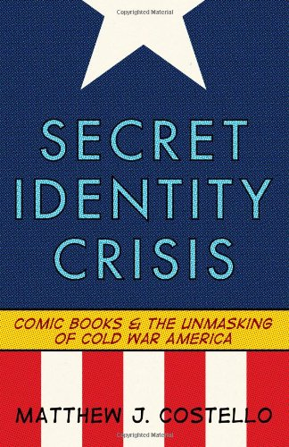 Secret Identity Crisis Comic Books and the Unmasking of Cold War America  2009 edition cover