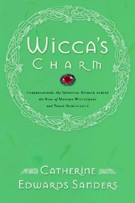 Wicca's Charm Understanding the Spiritual Hunger Behind the Rise of Modern Witchcraft and Pagan Spirituality  2005 9780877881988 Front Cover