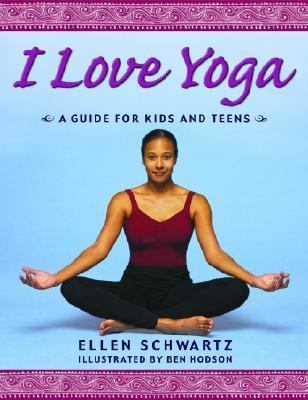 I Love Yoga A Source Book for Teens  2003 9780887765988 Front Cover