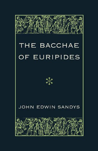 Bacchae of Euripides With Critical and Explanatory Notes and with Numerous Illustrations from Works of Ancient Art  2013 9781107620988 Front Cover