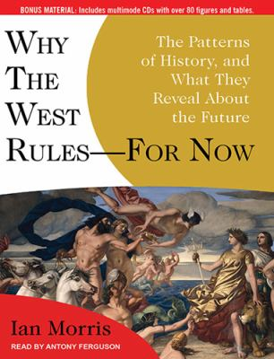 Why the West Rules - for Now: The Patterns of History, and What They Reveal About the Future, Library Edition  2010 9781400149988 Front Cover