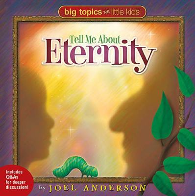 Big Topics for Little Kids Tell Me about Eternity  2005 9781400305988 Front Cover
