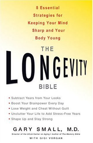 Longevity Bible 8 Essential Strategies for Keeping Your Mind Sharp and Your Body Young  2006 9781401308988 Front Cover