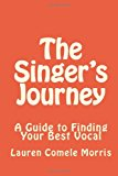 Singer's Journey A Guide to Finding Your Best Vocal N/A 9781490559988 Front Cover