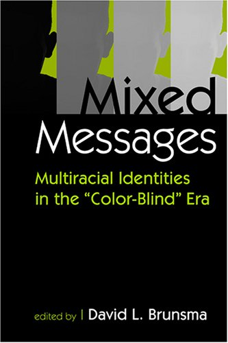 Mixed Messages Multiracial Identities in the Color Blind Era  2006 edition cover
