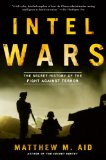 Intel Wars The Secret History of the Fight Against Terror  2013 9781608194988 Front Cover
