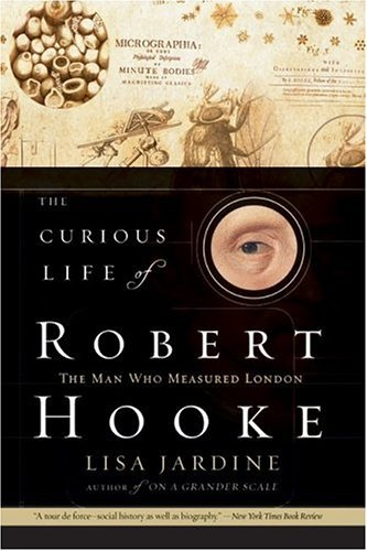 Curious Life of Robert Hooke The Man Who Measured London  2004 edition cover