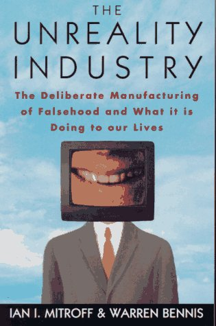 Unreality Industry The Deliberate Manufacturing of Falsehood and What It Is Doing to Our Lives  1993 (Reprint) 9780195083989 Front Cover