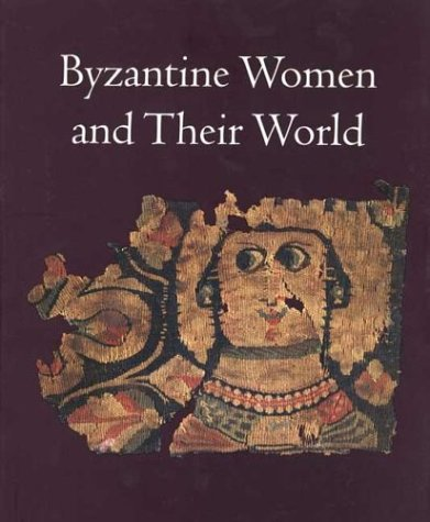 Byzantine Women and Their World   2003 9780300096989 Front Cover