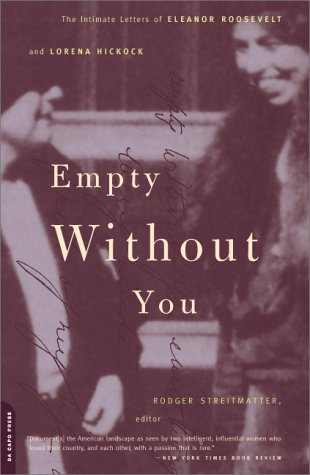 Empty Without You The Intimate Letters of Eleanor Roosevelt and Lorena Hickok  2000 (Reprint) 9780306809989 Front Cover