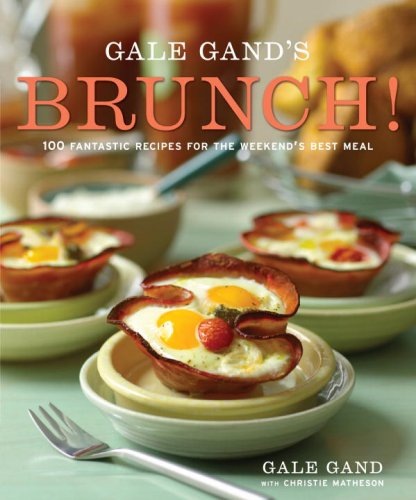 Gale Gand's Brunch! 100 Fantastic Recipes for the Weekend's Best Meal  2009 edition cover