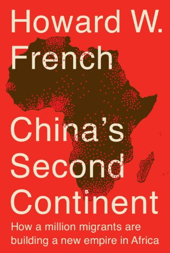 China's Second Continent How a Million Migrants Are Building a New Empire in Africa  2014 9780307956989 Front Cover
