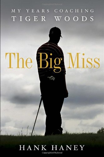 Big Miss My Years Coaching Tiger Woods  2012 edition cover