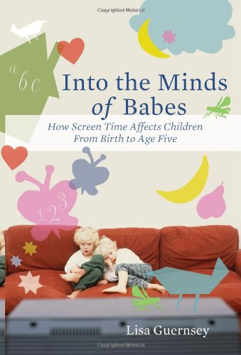 Into the Minds of Babes How Screen Time Affects Children from Birth to Age Five  2007 edition cover