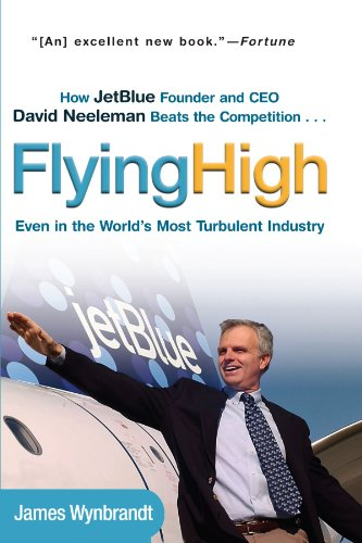 Flying High How JetBlue Founder and CEO David Neeleman Beats the Competition... Even in the World's Most Turbulent Industry  2004 9780471756989 Front Cover