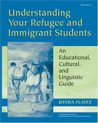 Understanding Your Refugee and Immigrant Students An Educational, Cultural, and Linguistic Guide  2006 edition cover