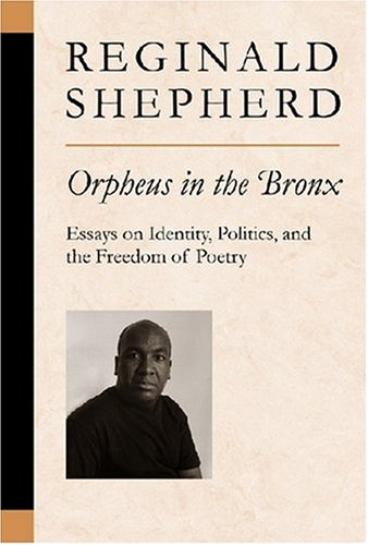 Orpheus in the Bronx Essays on Identity, Politics, and the Freedom of Poetry  2008 9780472069989 Front Cover