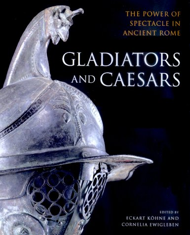 Gladiators and Caesars The Power of Spectacle in Ancient Rome  2000 edition cover