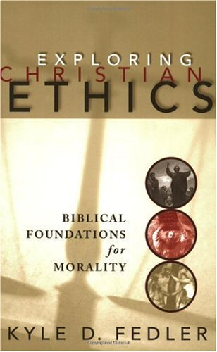 Exploring Christian Ethics Biblical Foundations for Morality  2006 edition cover