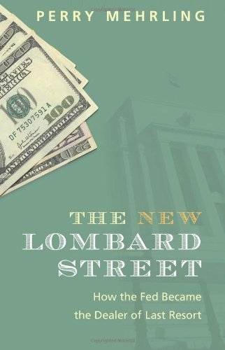 New Lombard Street How the Fed Became the Dealer of Last Resort  2011 edition cover