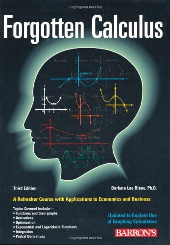 Forgotten Calculus A Refresher Course with Applications to Economics and Business and the Optional Use of the Graphing Calculator 3rd 2002 edition cover