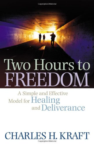 Two Hours to Freedom A Simple and Effective Model for Healing and Deliverance  2010 edition cover