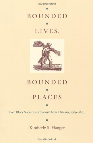 Bounded Lives, Bounded Places Free Black Society in Colonial New Orleans, 1769-1803  1997 edition cover
