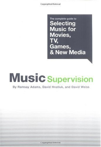 Music Supervision The Complete Guide to Selecting Music for Movies, TV, Games, and New Media  2005 edition cover