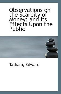 Observations on the Scarcity of Money; and Its Effects upon the Public N/A edition cover