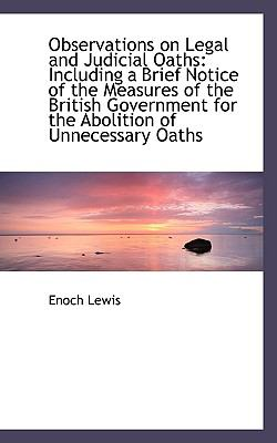 Observations on Legal and Judicial Oaths : Including a Brief Notice of the Measures of the British Go N/A 9781113505989 Front Cover