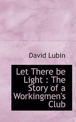 Let There Be Light The Story of a Workingmen's Club N/A 9781116799989 Front Cover