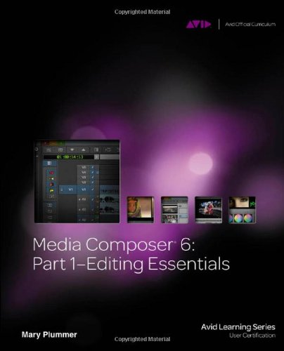 Media Composer 6 Part 1 - Editing Essentials  2013 edition cover