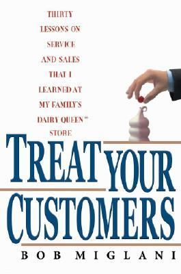 Treat Your Customers Thirty Lessons on Service and Sales That I Learned at My Family's Dairy Queen Store N/A 9781401301989 Front Cover