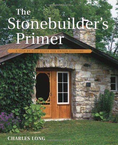 Stonebuilder's Primer A Step-by-Step Guide for Owner-Builders Revised 9781552092989 Front Cover