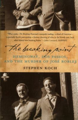 Breaking Point Hemingway, Dos Passos, and the Murder of Jose Robles Movie Tie-In edition cover