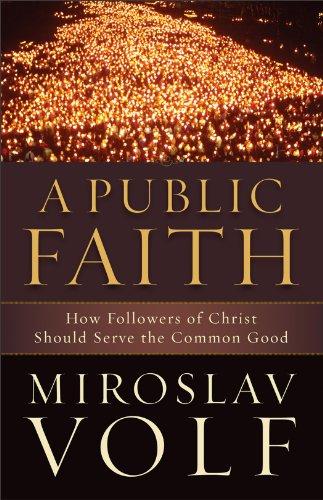 Public Faith How Followers of Christ Should Serve the Common Good  2011 edition cover