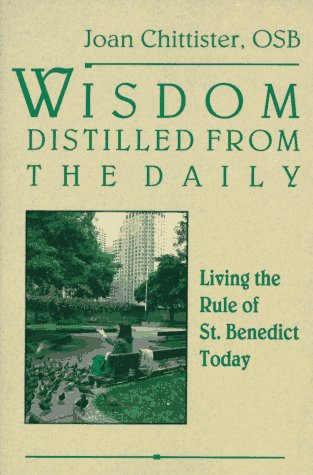 Wisdom Distilled from the Daily Living the Rule of St. Benedict Today Reprint 9780060613990 Front Cover