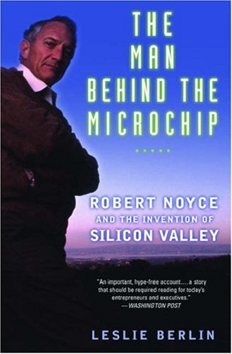 Man Behind the Microchip Robert Noyce and the Invention of Silicon Valley  2007 9780195311990 Front Cover